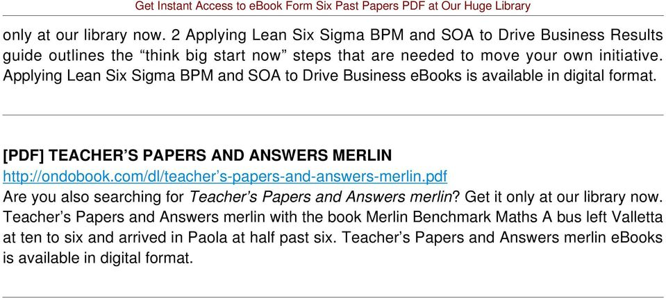 Applying Lean Six Sigma BPM and SOA to Drive Business ebooks is available in digital format. [PDF] TEACHER S PAPERS AND ANSWERS MERLIN http://ondobook.