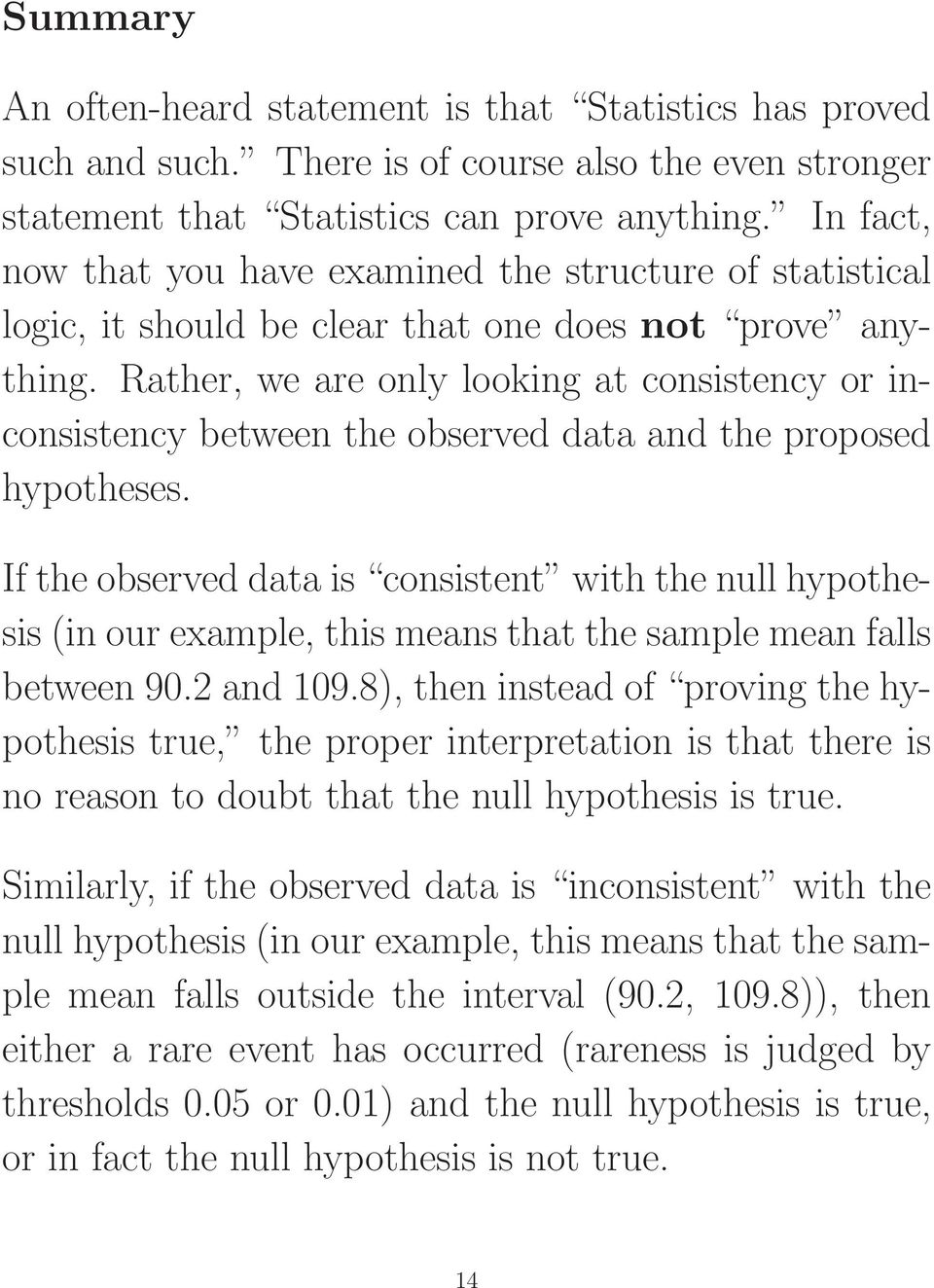 Rather, we are only looking at consistency or inconsistency between the observed data and the proposed hypotheses.