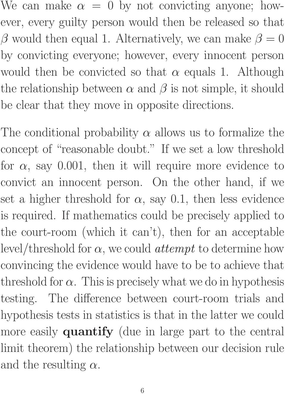 Although the relationship between α and β is not simple, it should be clear that they move in opposite directions. The conditional probability α allows us to formalize the concept of reasonable doubt.