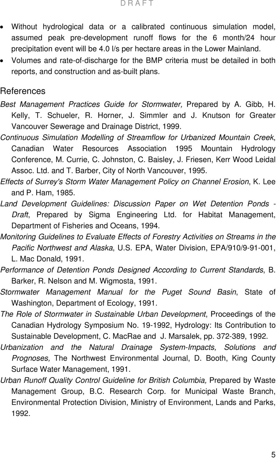 References Best Management Practices Guide for Stormwater, Prepared by A. Gibb, H. Kelly, T. Schueler, R. Horner, J. Simmler and J. Knutson for Greater Vancouver Sewerage and Drainage District, 1999.