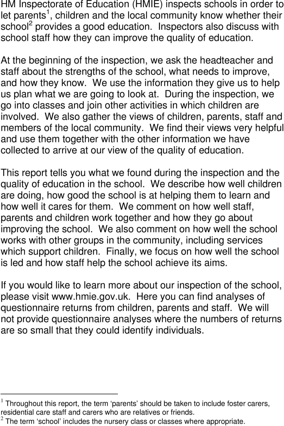 At the beginning of the inspection, we ask the headteacher and staff about the strengths of the school, what needs to improve, and how they know.