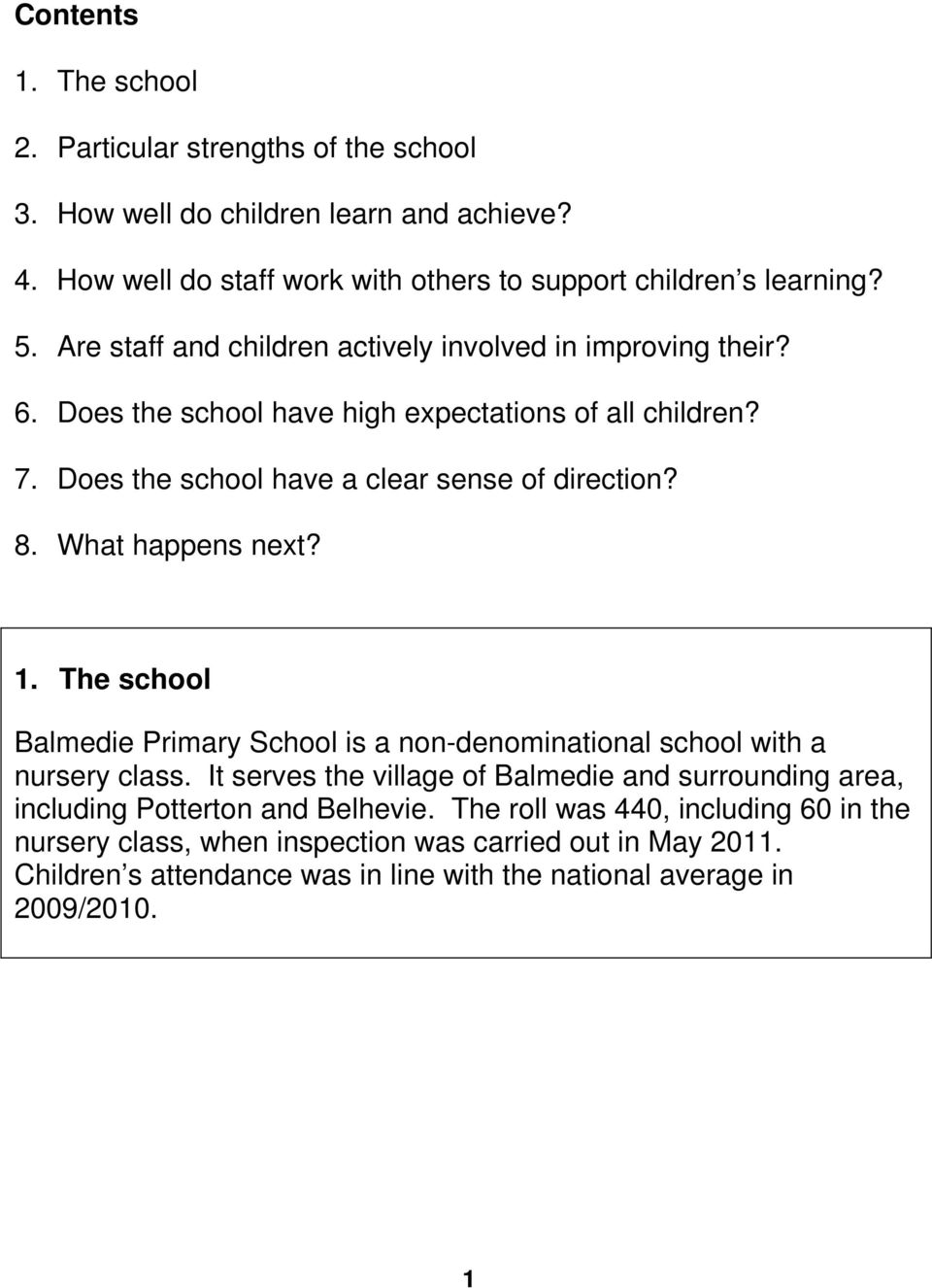 What happens next? 1. The school Balmedie Primary School is a non-denominational school with a nursery class.