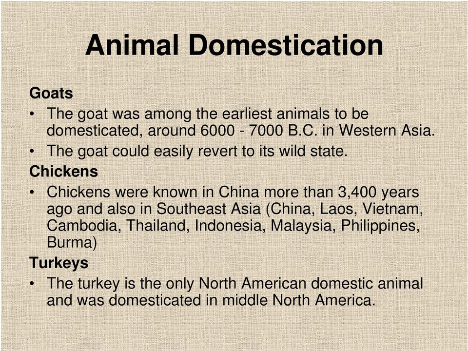 Chickens Chickens were known in China more than 3,400 years ago and also in Southeast Asia (China, Laos, Vietnam,