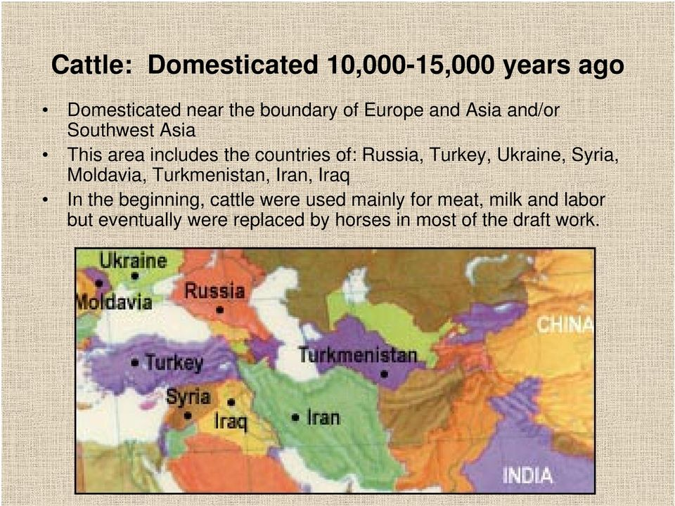 Ukraine, Syria, Moldavia, Turkmenistan, Iran, Iraq In the beginning, cattle were used
