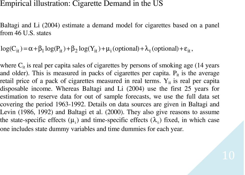retail price of a pack of cigarettes measured in real terms Y it is real per capita disposable income Whereas Baltagi and Li (2004) use the first 25 years for estimation to reserve data for out of