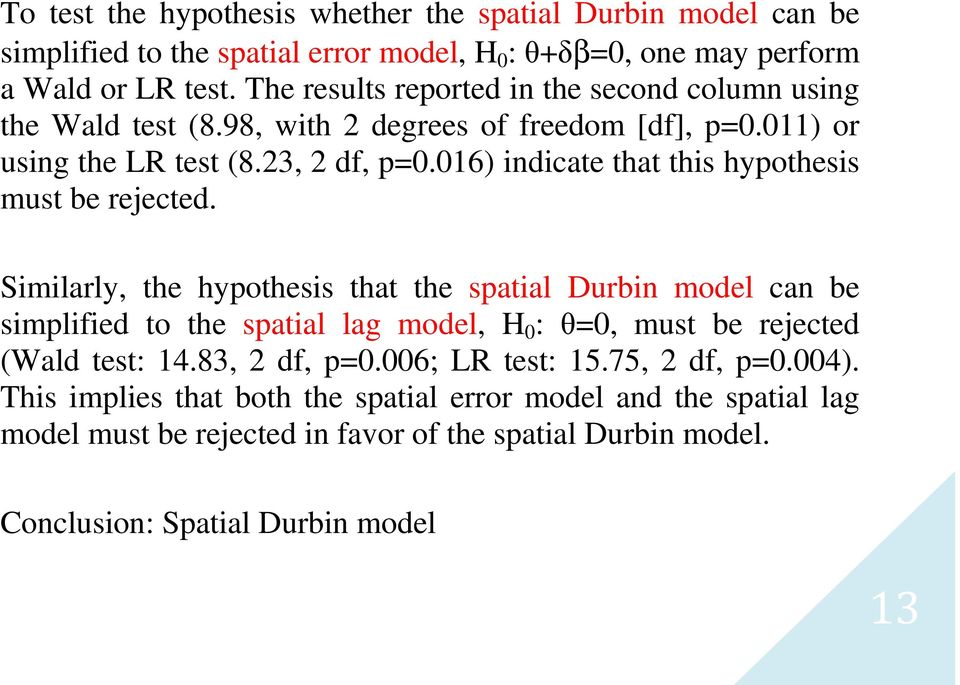 rejected Similarly, the hypothesis that the can be simplified to the spatial lag model, H 0 : θ=0, must be rejected (Wald test: 1483, 2 df, p=0006; LR test: