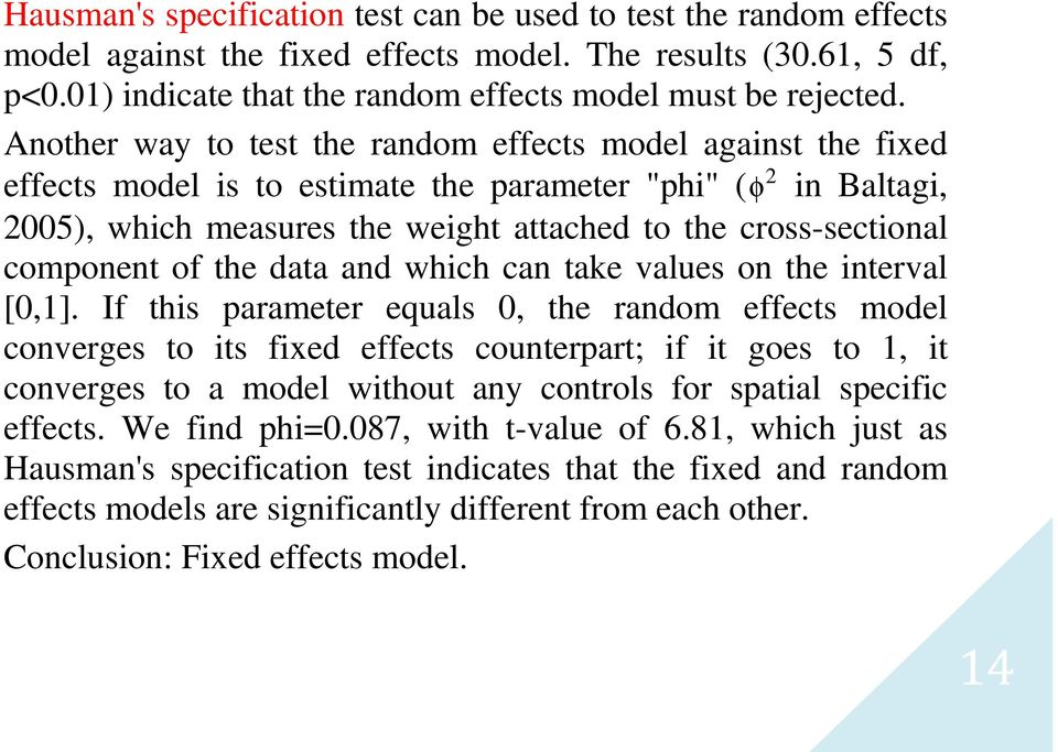 component of the data and which can take values on the interval [0,1] If this parameter equals 0, the random effects model converges to its fixed effects counterpart; if it goes to 1, it converges to