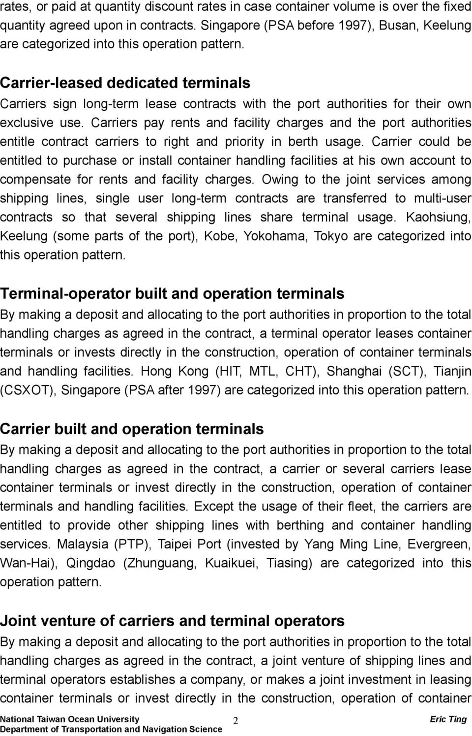 Carrier-leased dedicated terminals Carriers sign long-term lease contracts with the port authorities for their own exclusive use.
