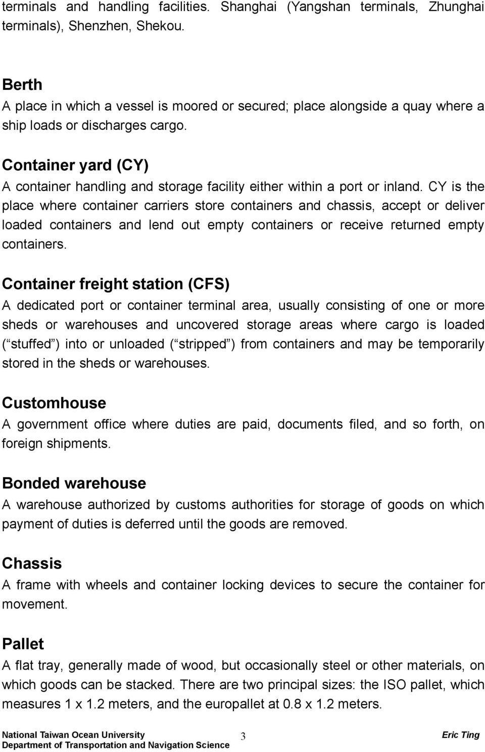 Container yard (CY) A container handling and storage facility either within a port or inland.