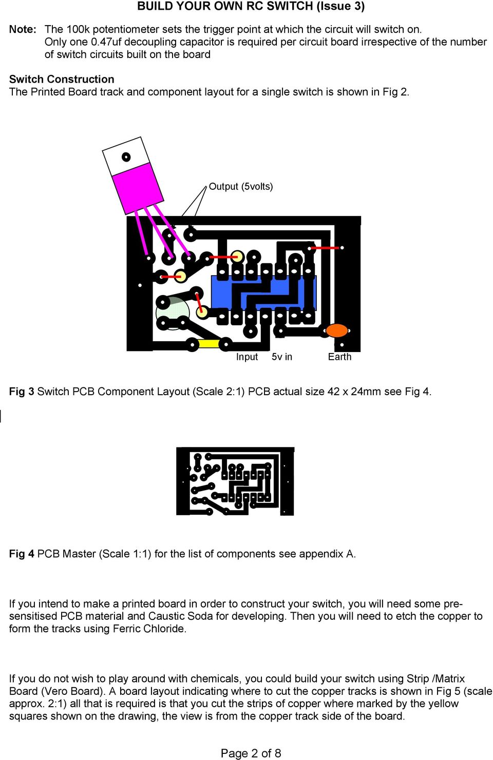switch is shown in Fig 2. Output (5volts) Input 5v in Earth Fig 3 Switch PCB Component Layout (Scale 2:1) PCB actual size 42 x 24mm see Fig 4.