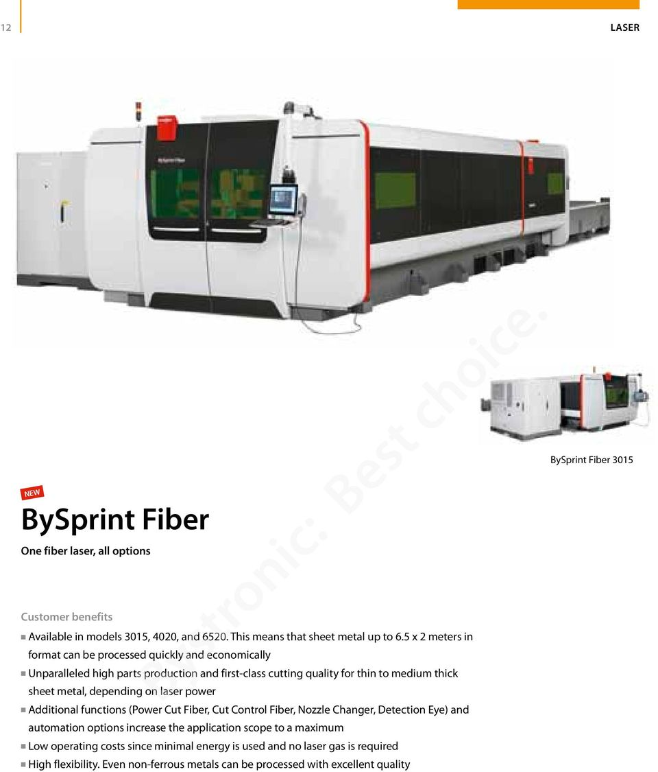 depending on laser power Additional functions (Power Cut Fiber, Cut Control Fiber, Nozzle Changer, Detection Eye) and automation options increase the application scope to