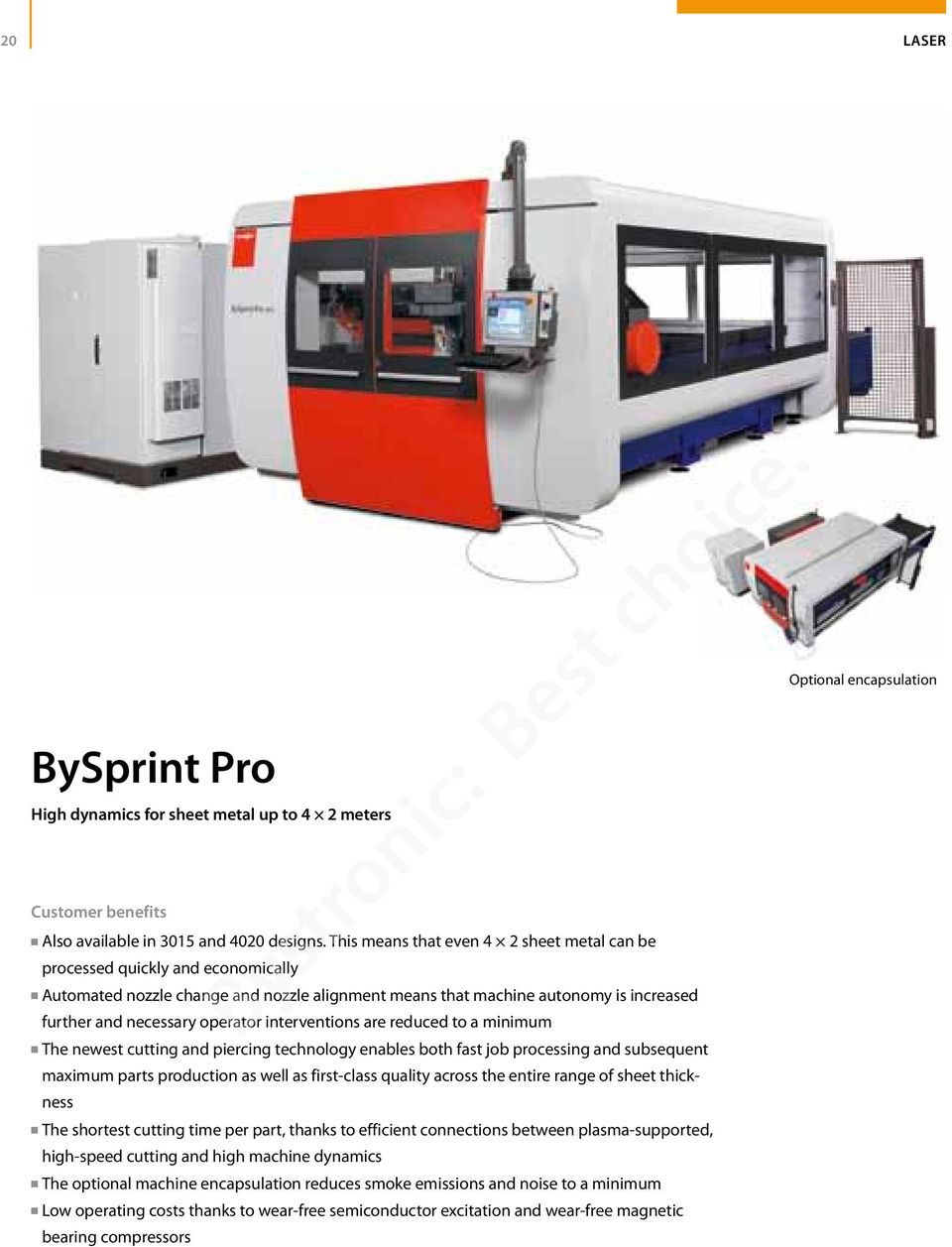 interventions are reduced to a minimum The newest cutting and piercing technology enables both fast job processing and subsequent maximum parts production as well as first-class quality across the