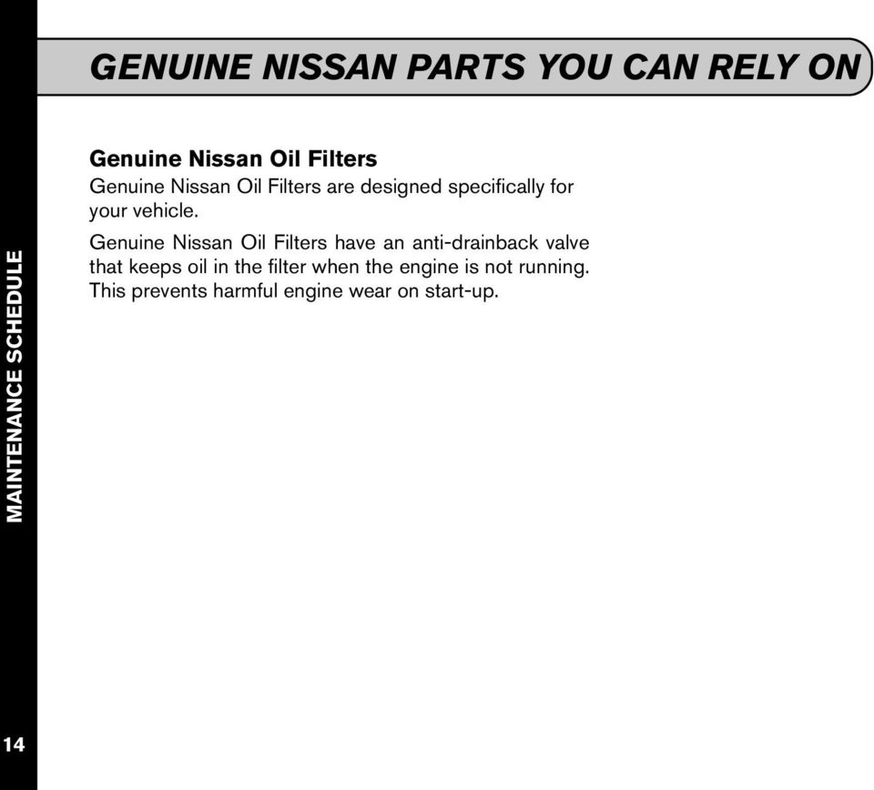 Genuine Nissan Oil Filters have an anti-drainback valve that keeps oil in