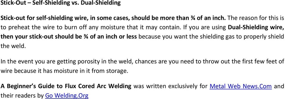 If you are using Dual-Shielding wire, then your stick-out should be ¾ of an inch or less because you want the shielding gas to properly shield the weld.
