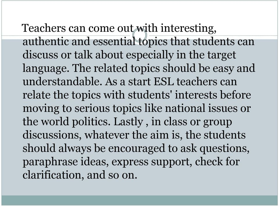 As a start ESL teachers can relate the topics with students' interests before moving to serious topics like national issues or the