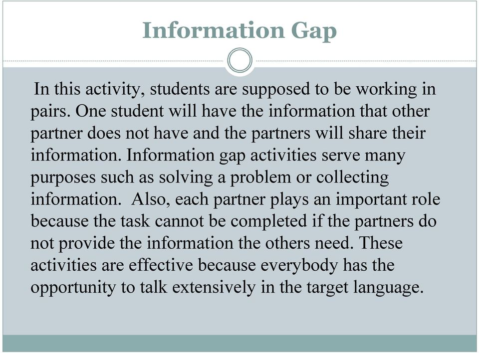 Information gap activities serve many purposes such as solving a problem or collecting information.