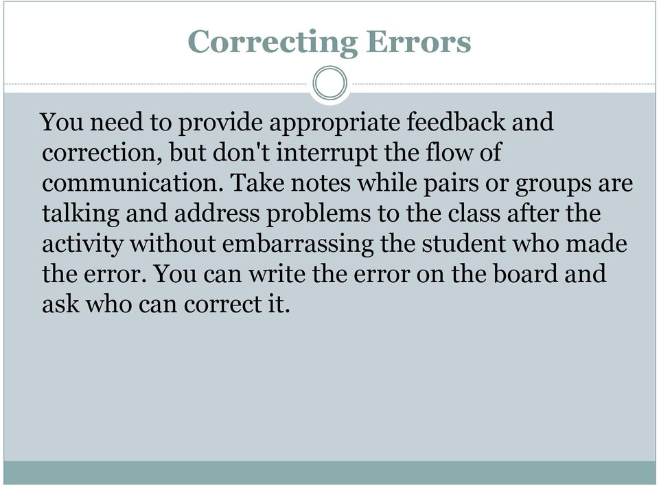 Take notes while pairs or groups are talking and address problems to the class after