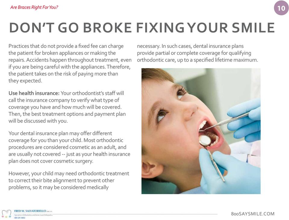 In such cases, dental insurance plans provide partial or complete coverage for qualifying orthodontic care, up to a specified lifetime maximum.
