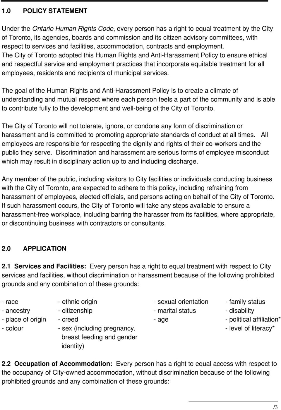 The City of Toronto adopted this Human Rights and Anti-Harassment Policy to ensure ethical and respectful service and employment practices that incorporate equitable treatment for all employees,