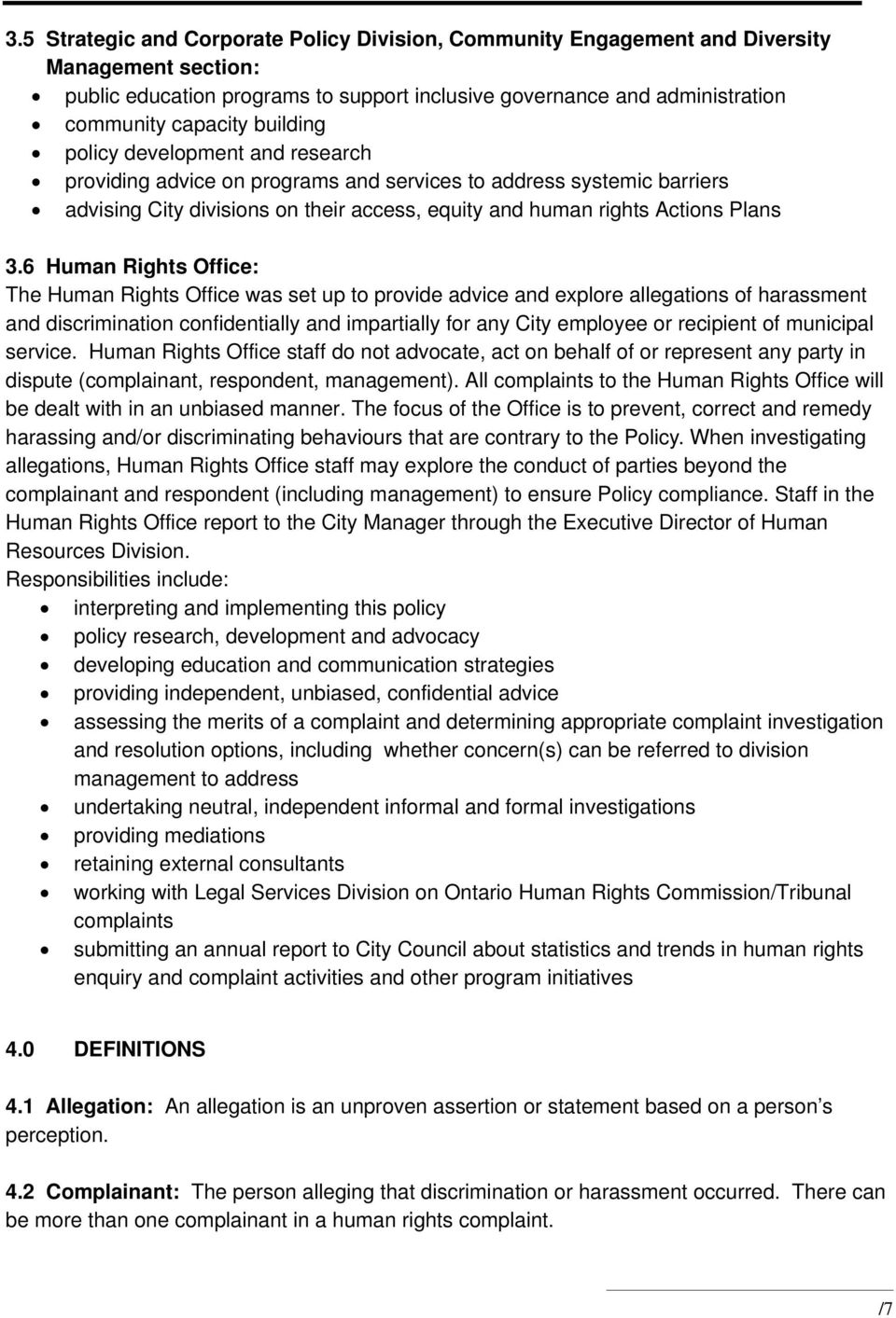 6 Human Rights Office: The Human Rights Office was set up to provide advice and explore allegations of harassment and discrimination confidentially and impartially for any City employee or recipient