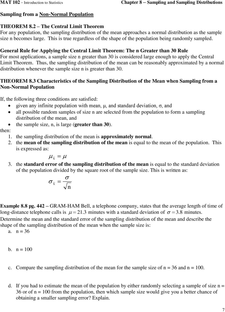 Geeral Rule for Applyig the Cetral Limit Theorem: The Greater tha 30 Rule For most applicatios, a sample size greater tha 30 is cosidered large eough to apply the Cetral Limit Theorem.
