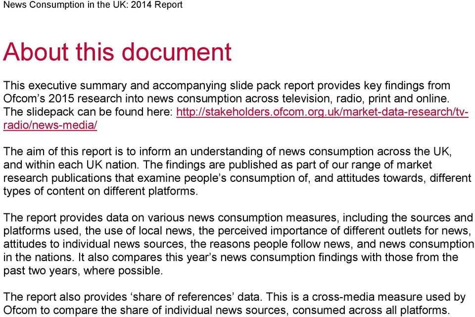 uk/market-data-research/tvradio/news-media/ The aim of this report is to inform an understanding of news consumption across the UK, and within each UK nation.