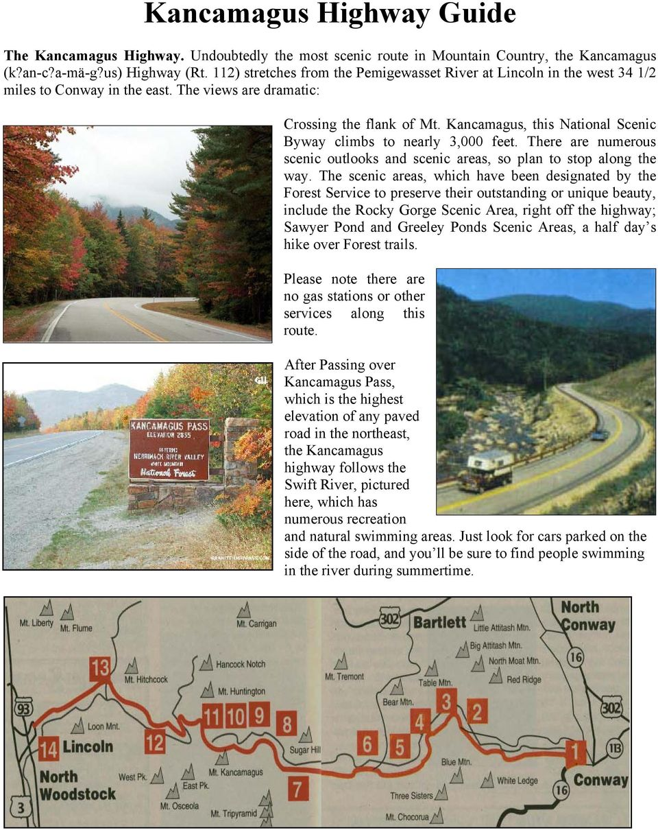 Kancamagus, this National Scenic Byway climbs to nearly 3,000 feet. There are numerous scenic outlooks and scenic areas, so plan to stop along the way.