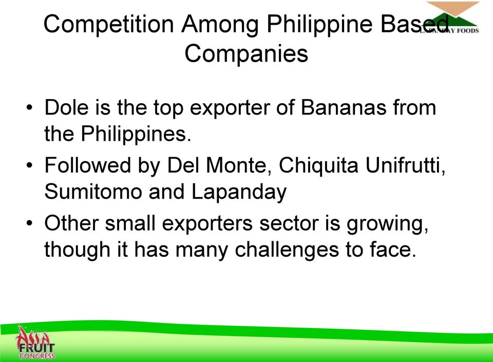 Followed by Del Monte, Chiquita Unifrutti, Sumitomo and