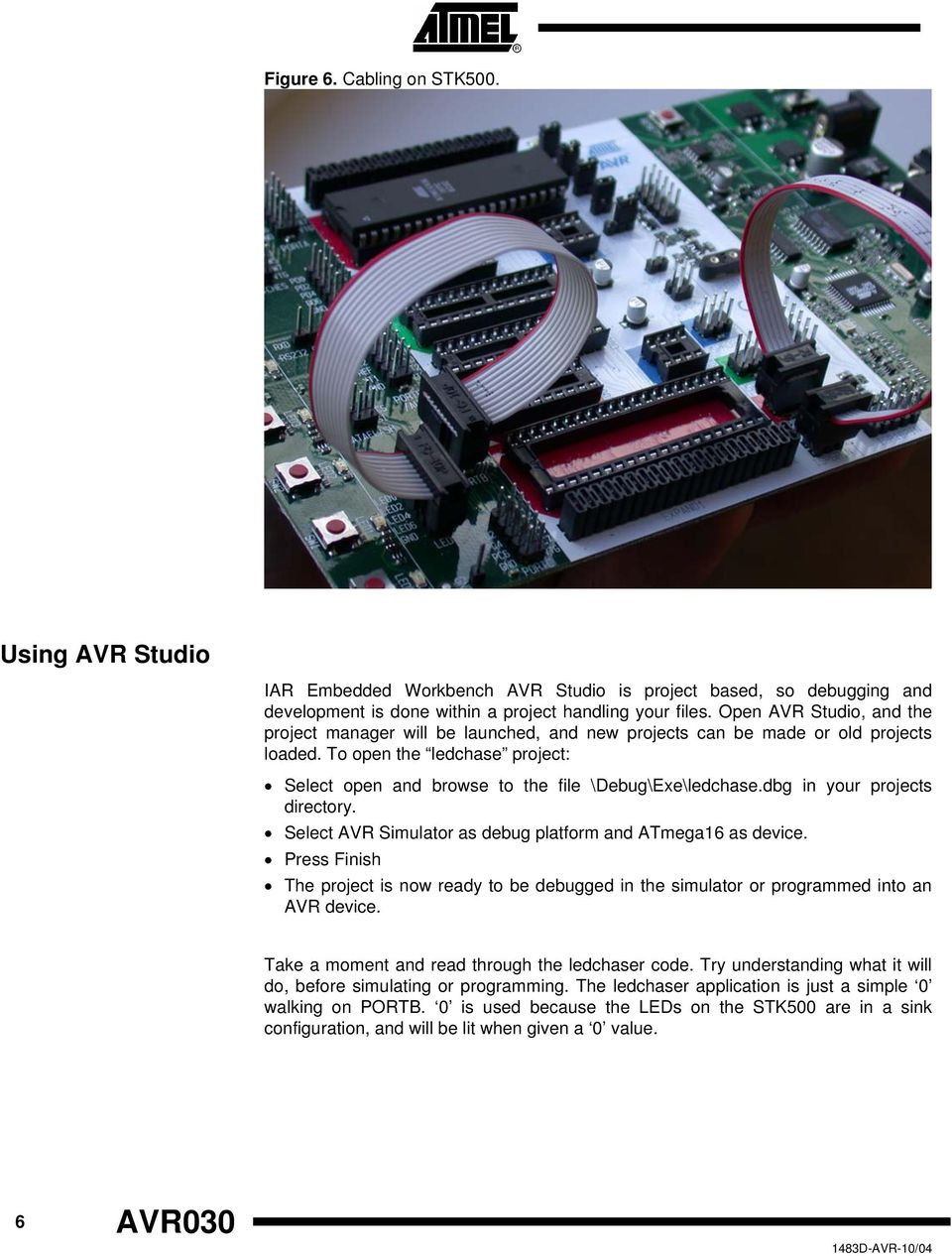 dbg in your projects directory. Select AVR Simulator as debug platform and ATmega16 as device. Press Finish The project is now ready to be debugged in the simulator or programmed into an AVR device.