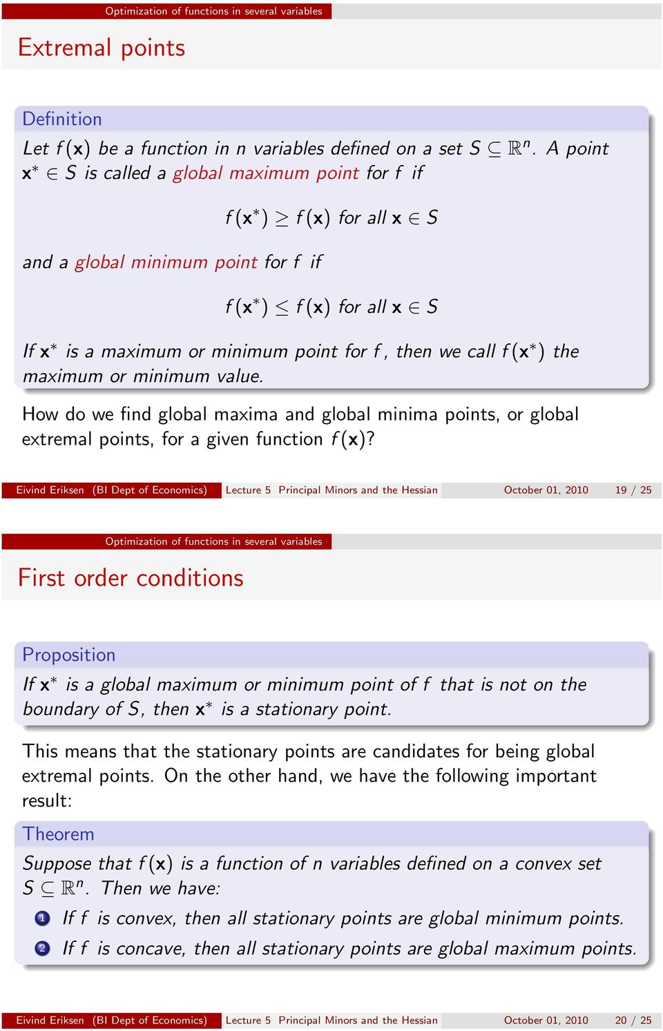 ) the maximum or minimum value. How do we find global maxima and global minima points, or global extremal points, for a given function f (x)?