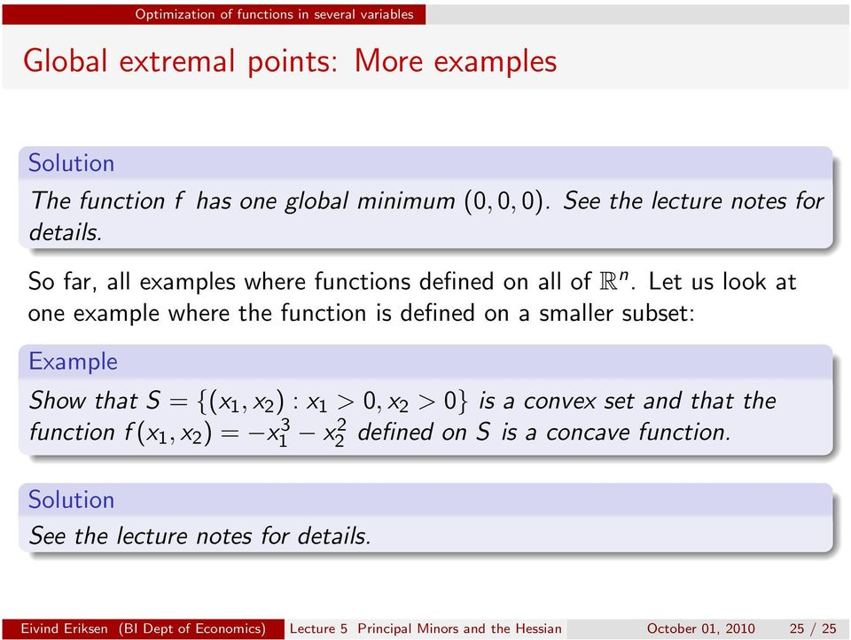 Let us look at one example where the function is defined on a smaller subset: Show that S = {(x 1, x 2 ) : x 1 > 0, x 2 > 0} is a convex