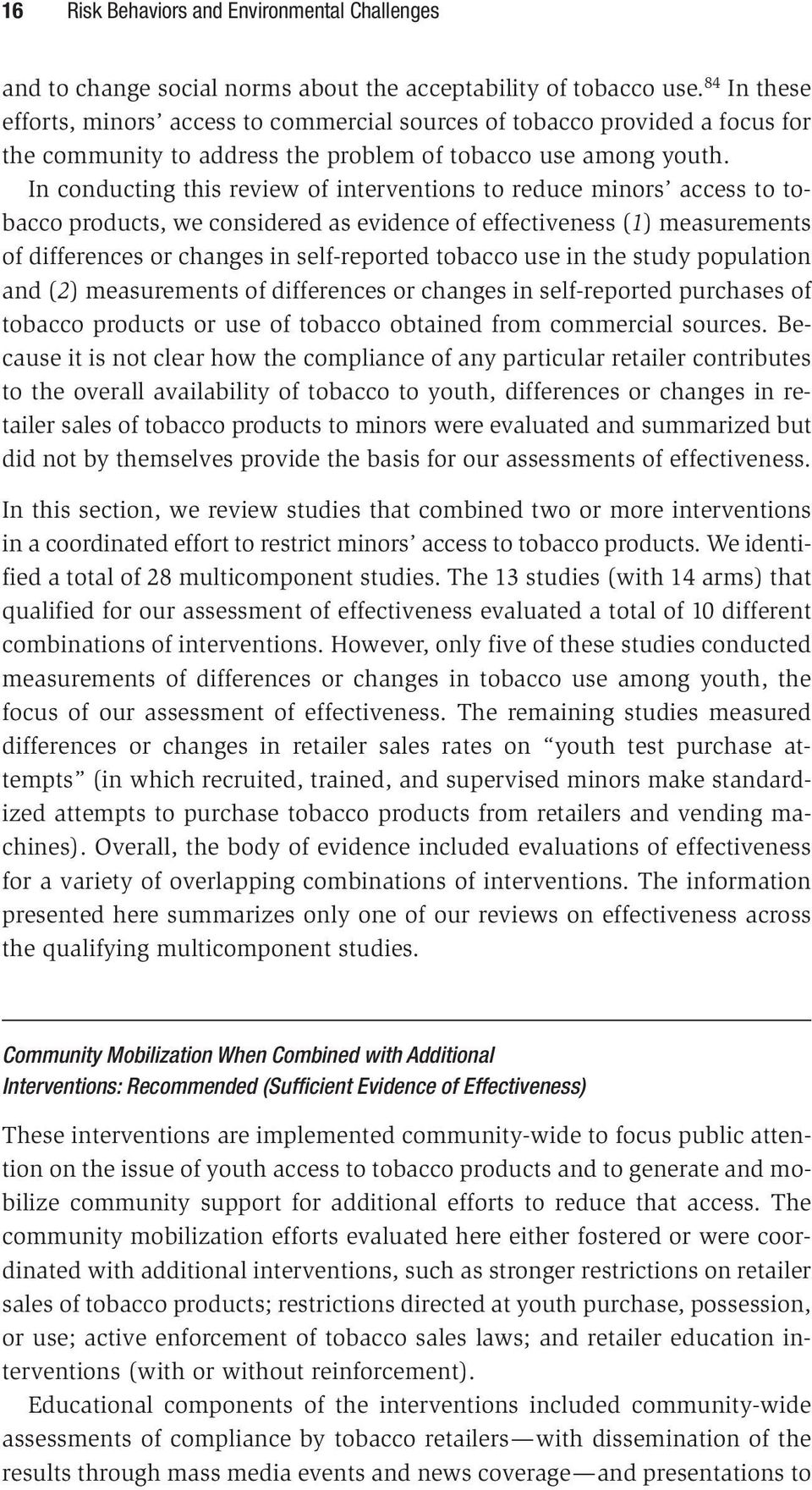 In conducting this review of interventions to reduce minors access to tobacco products, we considered as evidence of effectiveness (1) measurements of differences or changes in self-reported tobacco
