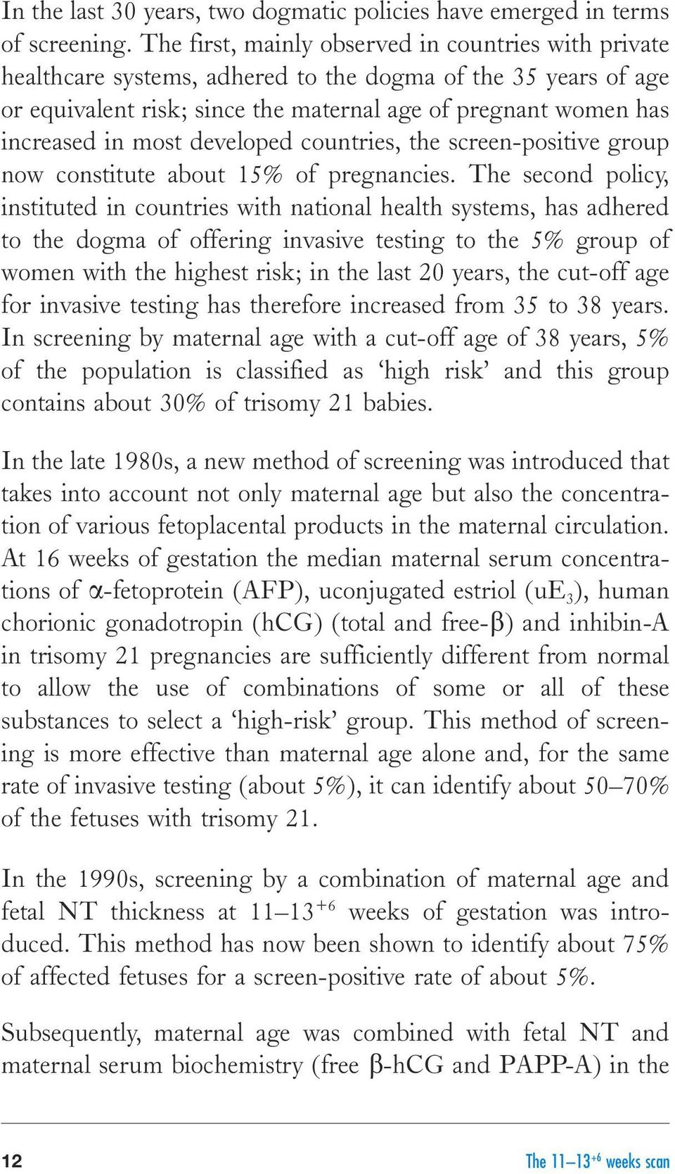 developed countries, the screen-positive group now constitute about 15% of pregnancies.