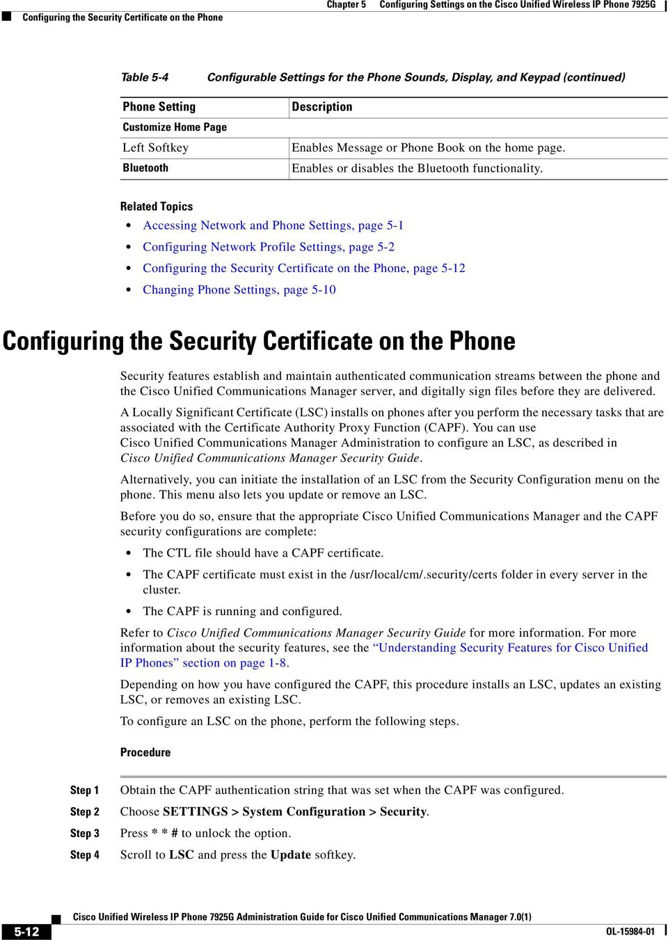Related Topics Accessing Network and Phone Settings, page 5-1 Configuring Network Profile Settings, page 5-2 Configuring the Security Certificate on the Phone, page 5-12 Changing Phone Settings, page