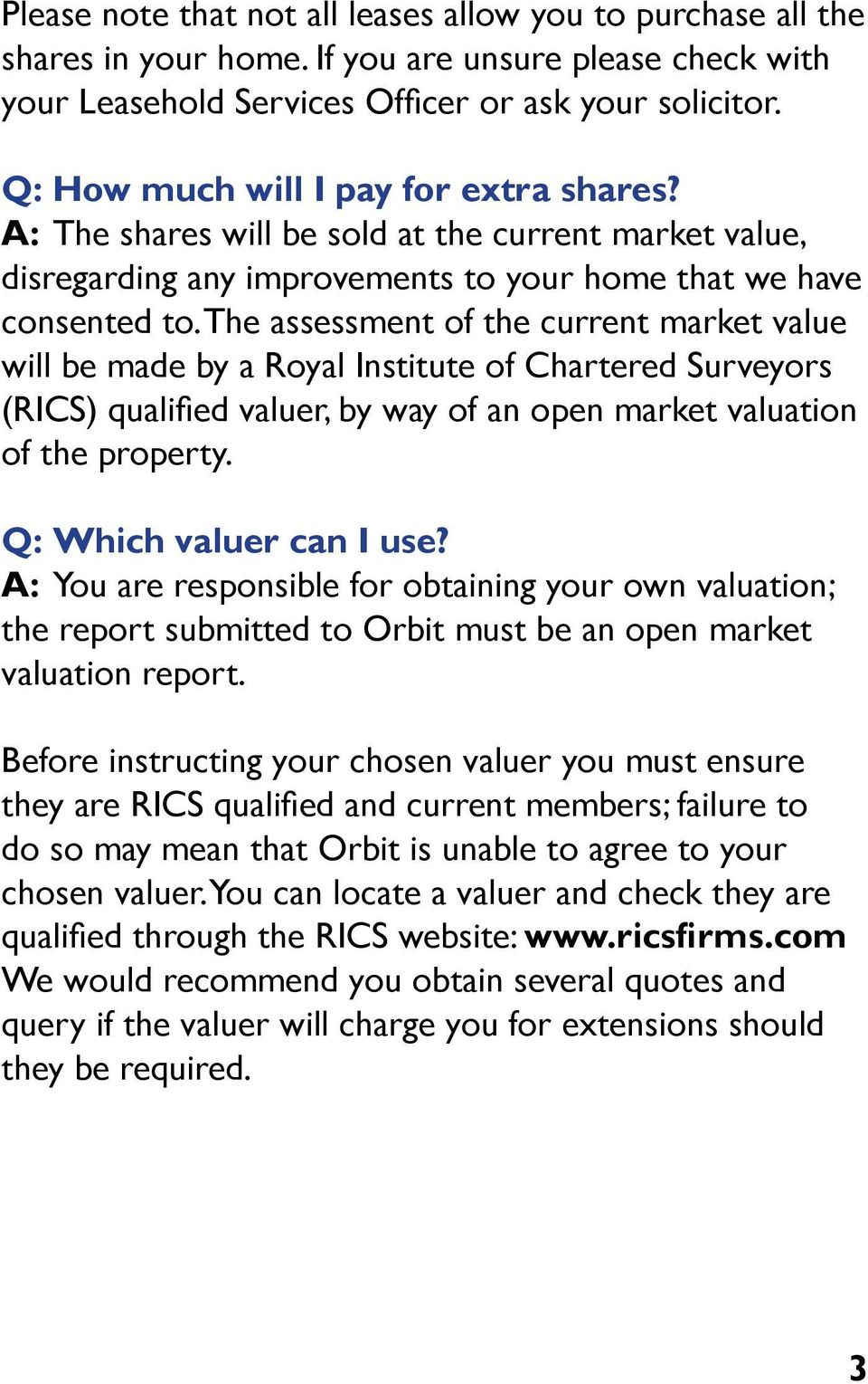 The assessment of the current market value will be made by a Royal Institute of Chartered Surveyors (RICS) qualified valuer, by way of an open market valuation of the property.