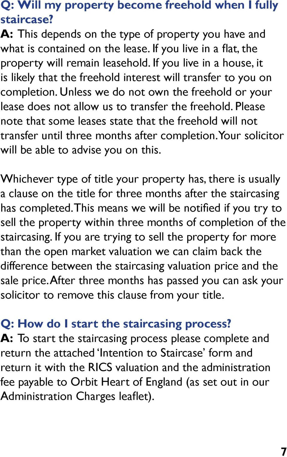 Unless we do not own the freehold or your lease does not allow us to transfer the freehold. Please note that some leases state that the freehold will not transfer until three months after completion.