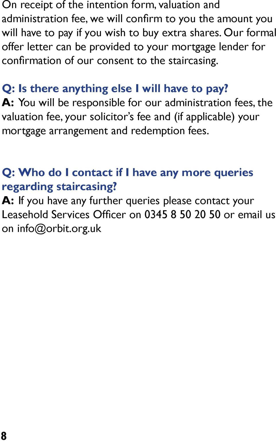 A: You will be responsible for our administration fees, the valuation fee, your solicitor s fee and (if applicable) your mortgage arrangement and redemption fees.