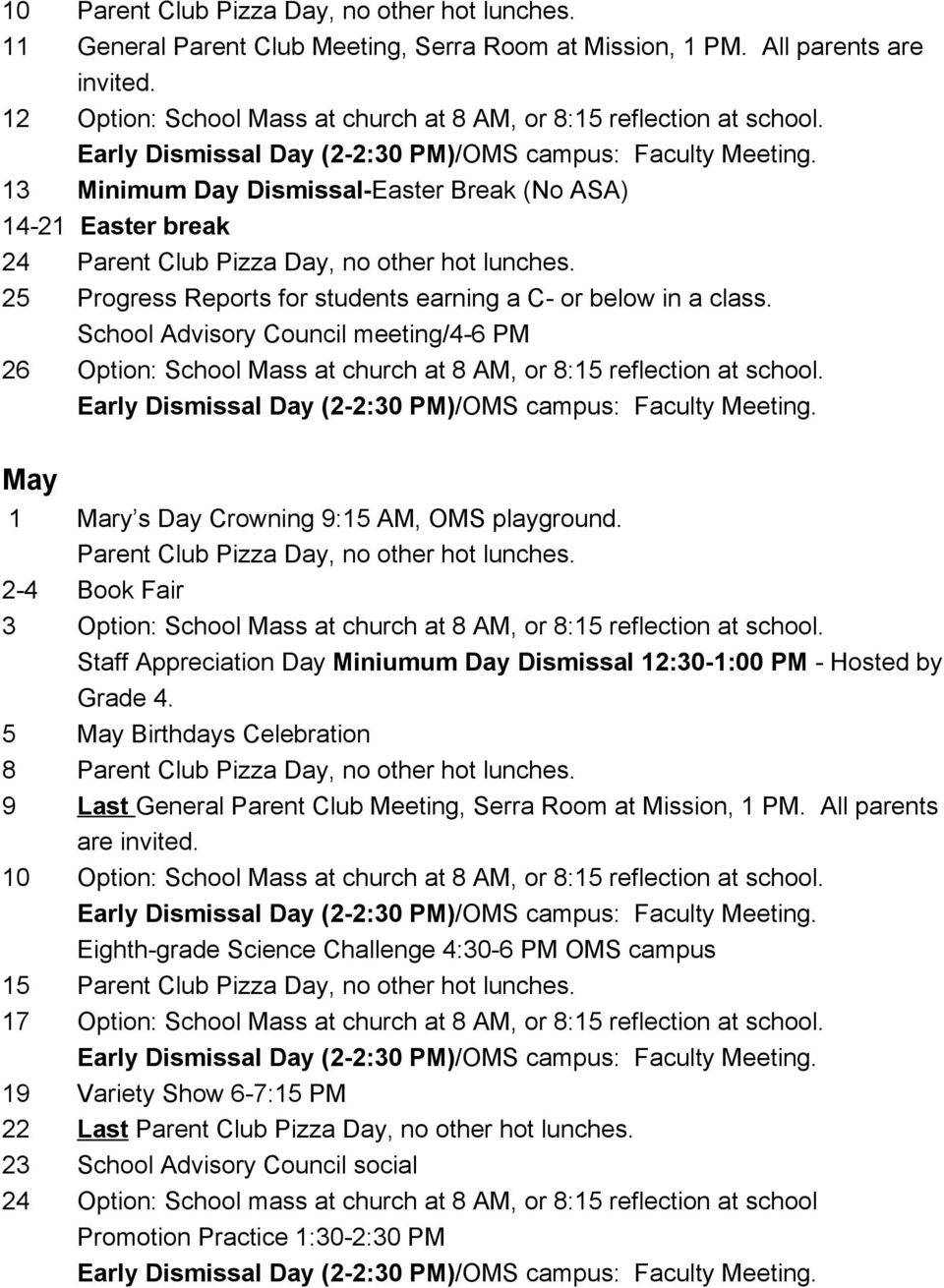 School Advisory Council meeting/4 6 PM 26 Option: School Mass at church at 8 AM, or 8:15 reflection at school. May 1 Mary s Day Crowning 9:15 AM, OMS playground.