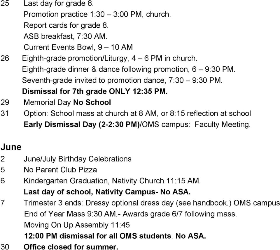 29 Memorial Day No School 31 Option: School mass at church at 8 AM, or 8:15 reflection at school June 2 June/July Birthday Celebrations 5 No Parent Club Pizza 6 Kindergarten Graduation, Nativity