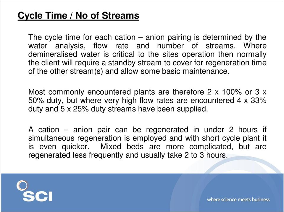 maintenance. Most commonly encountered plants are therefore 2 x 100% or 3 x 50% duty, but where very high flow rates are encountered 4 x 33% duty and 5 x 25% duty streams have been supplied.