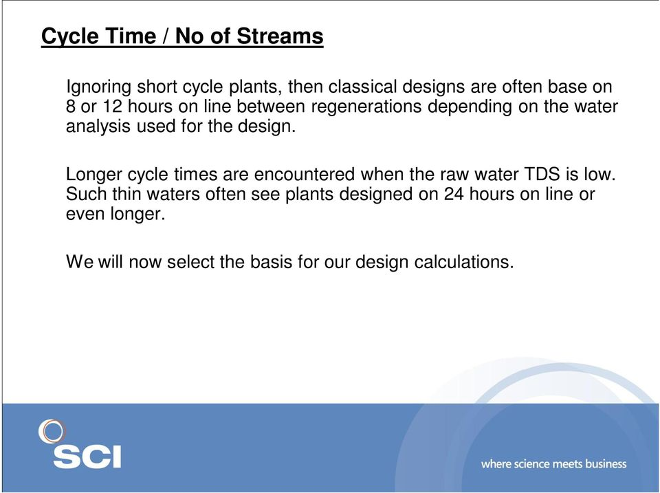 Longer cycle times are encountered when the raw water TDS is low.
