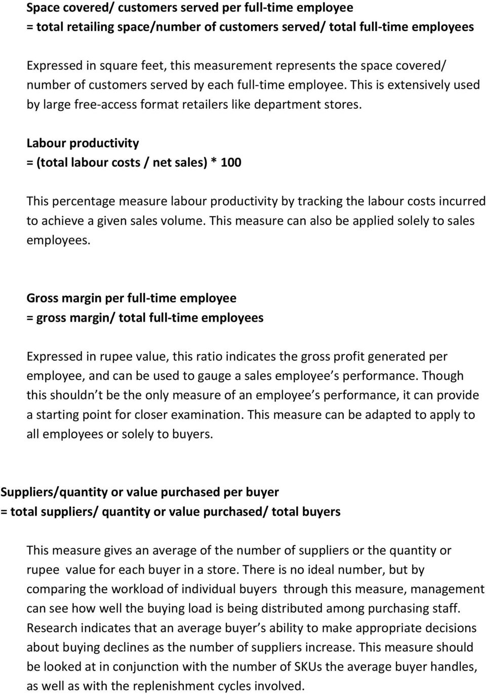 Labour productivity = (total labour costs / net sales) * 100 This percentage measure labour productivity by tracking the labour costs incurred to achieve a given sales volume.