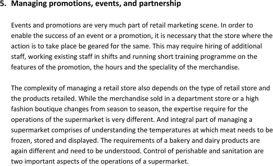 This may require hiring of additional staff, working existing staff in shifts and running short training programme on the features of the promotion, the hours and the speciality of the merchandise.