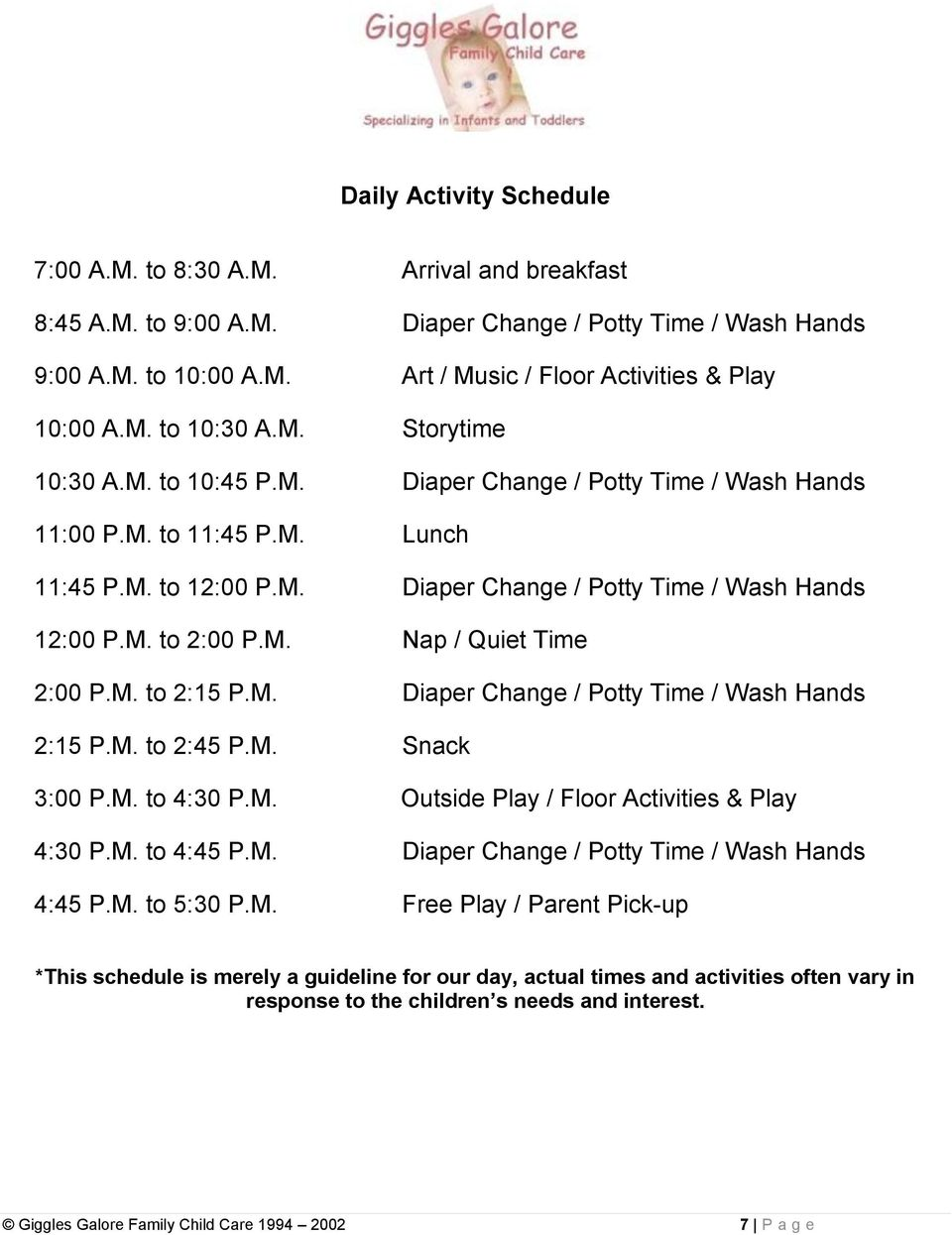 M. Nap / Quiet Time 2:00 P.M. to 2:15 P.M. Diaper Change / Potty Time / Wash Hands 2:15 P.M. to 2:45 P.M. Snack 3:00 P.M. to 4:30 P.M. Outside Play / Floor Activities & Play 4:30 P.M. to 4:45 P.M. Diaper Change / Potty Time / Wash Hands 4:45 P.