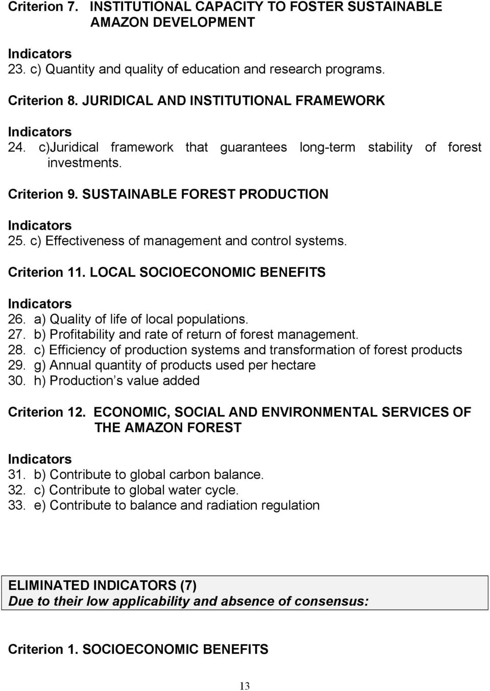 LOCAL SOCIOECONOMIC BENEFITS 26. a) Quality of life of local populations. 27. b) Profitability and rate of return of forest management. 28.