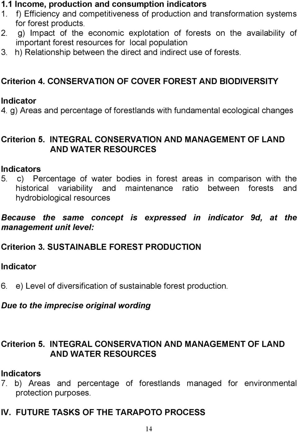 CONSERVATION OF COVER FOREST AND BIODIVERSITY Indicator 4. g) Areas and percentage of forestlands with fundamental ecological changes Criterion 5.