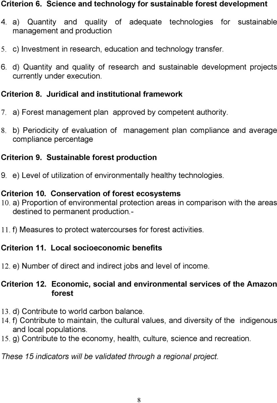 Juridical and institutional framework 7. a) Forest management plan approved by competent authority. 8.