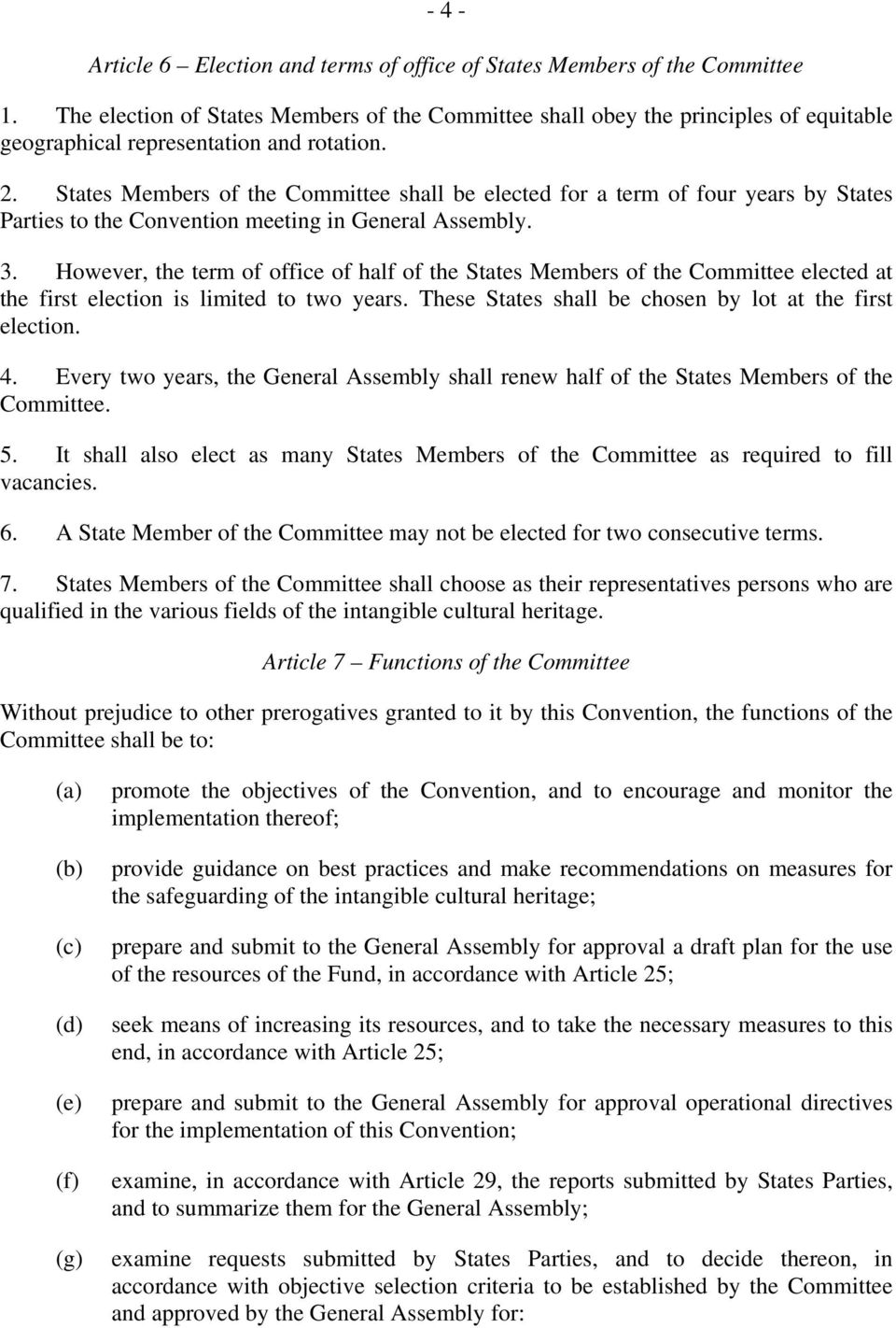 States Members of the Committee shall be elected for a term of four years by States Parties to the Convention meeting in General Assembly. 3.