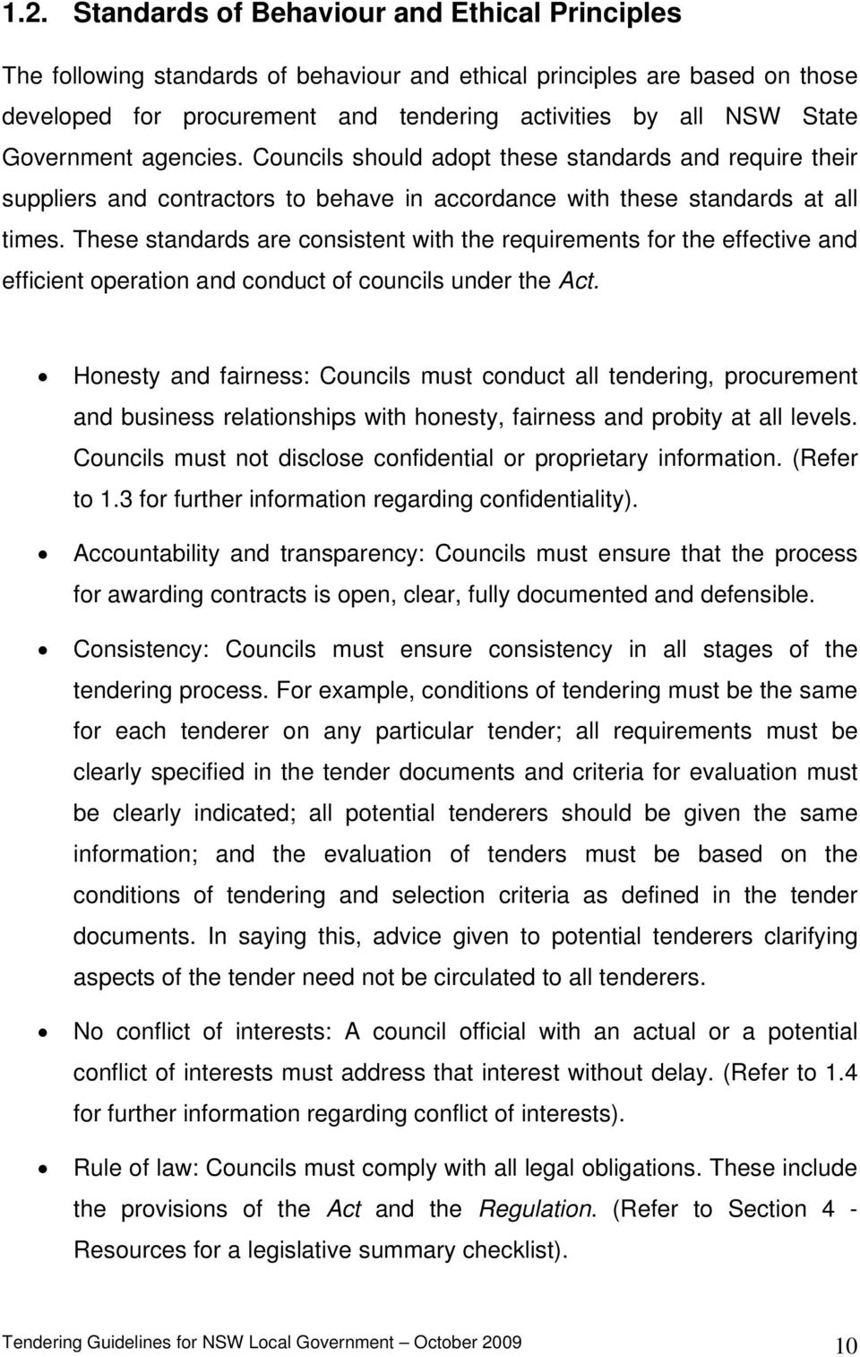 These standards are consistent with the requirements for the effective and efficient operation and conduct of councils under the Act.