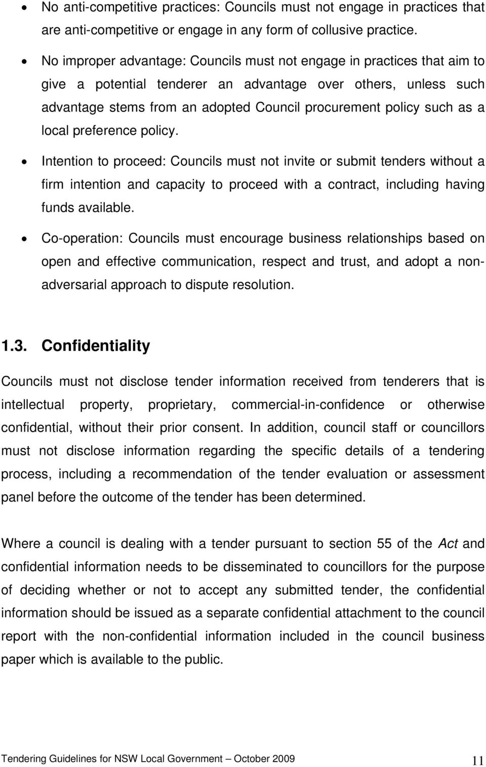such as a local preference policy. Intention to proceed: Councils must not invite or submit tenders without a firm intention and capacity to proceed with a contract, including having funds available.